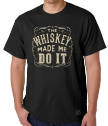 The Whiskey Made Me Do It T-Shirt