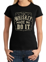 The Whiskey Made Me Do It Ladies T-Shirt