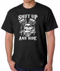 Shut Up & Ride T-Shirt